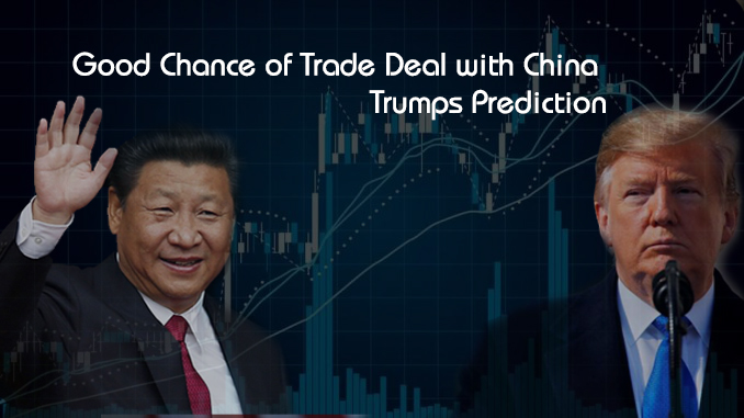 Good Chance of Trade Deal with China – Trumps Prediction