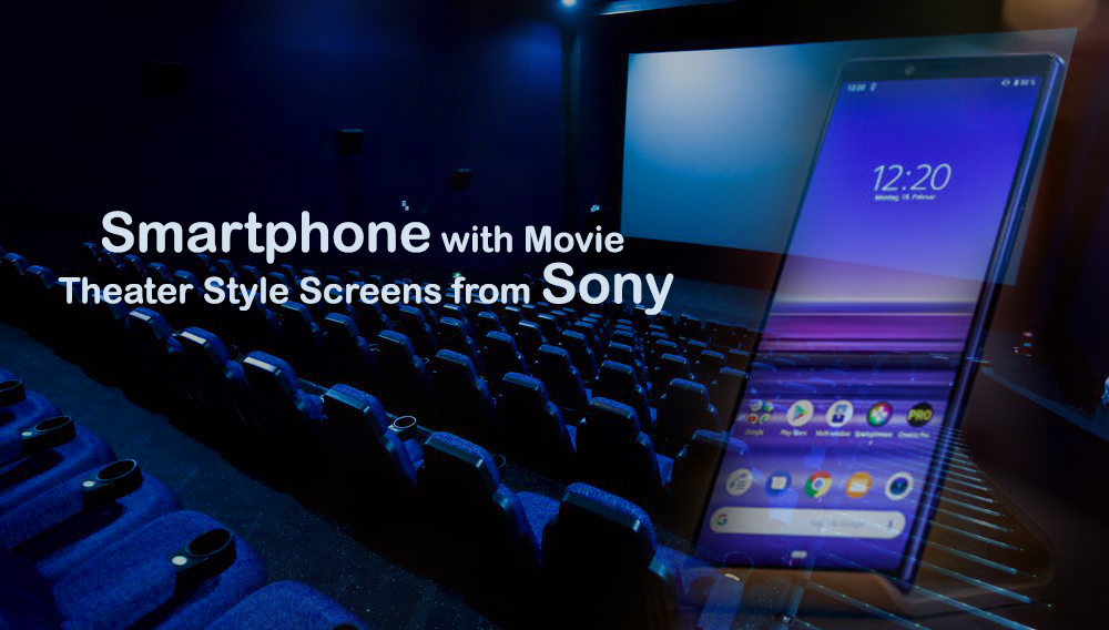 Smartphone with Movie Theater Style Screens from Sony