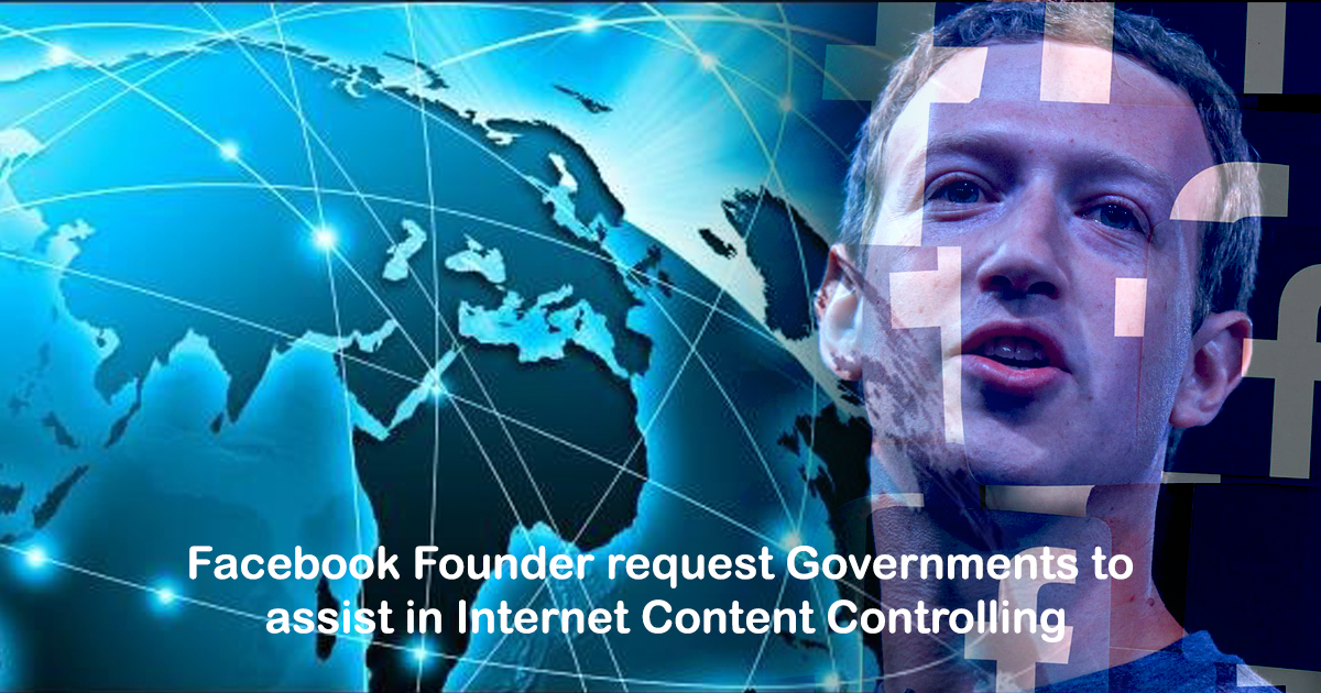 Facebook Founder request Governments to assist in Internet Content Controlling