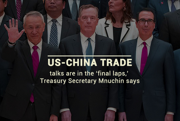 Trade Talks between China and the US are on Final laps – Mnuchin