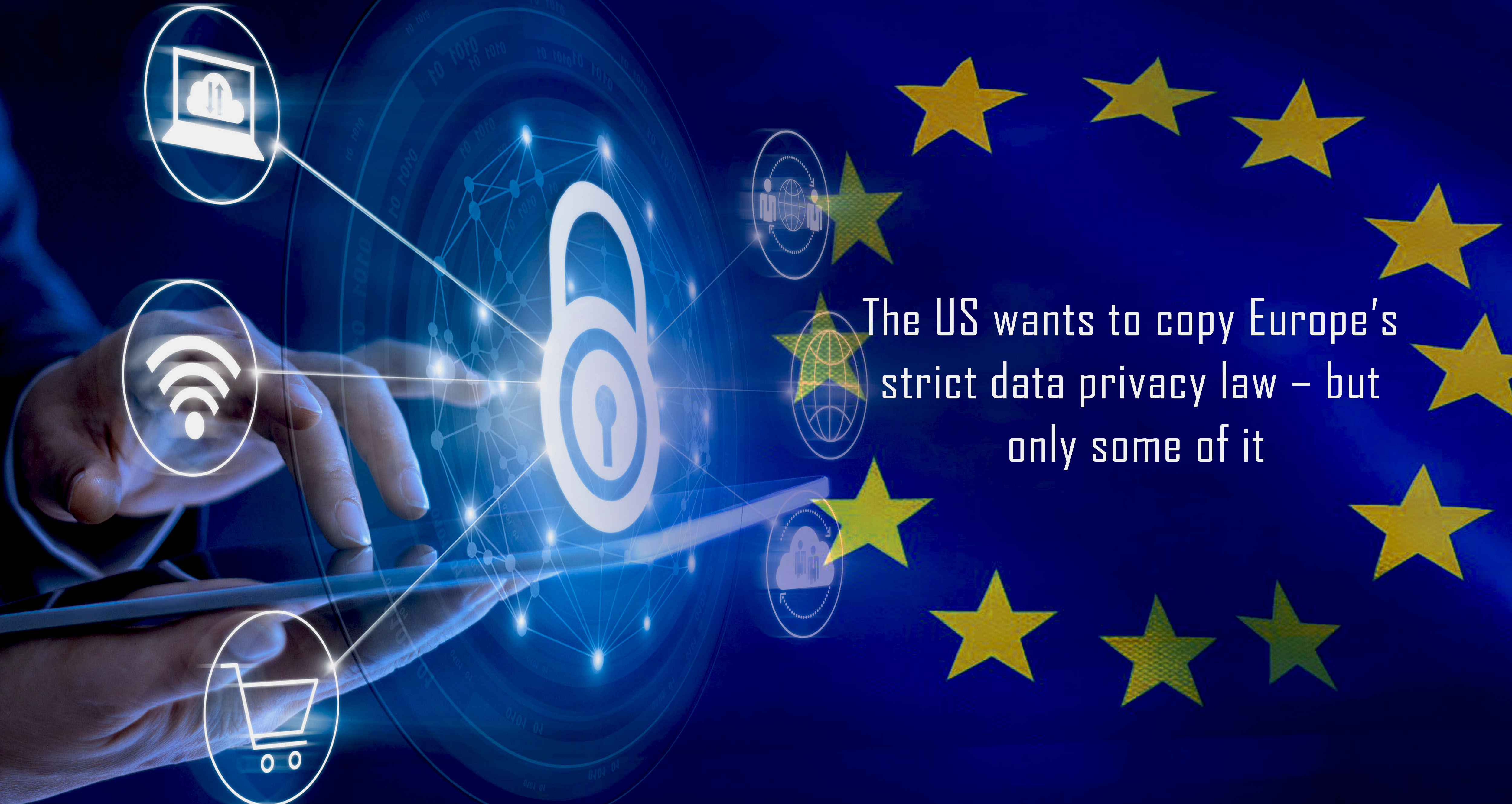 The United States Wishes to Copy Strict Data Privacy Law of Europe