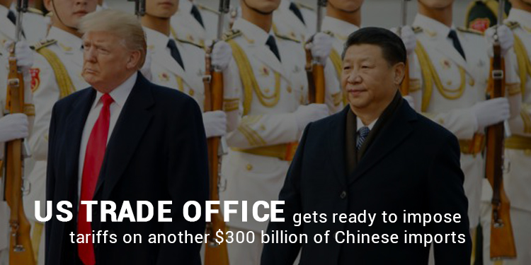 Trade office of US Going to Impose Tariffs on $300 billion of Chinese Imports