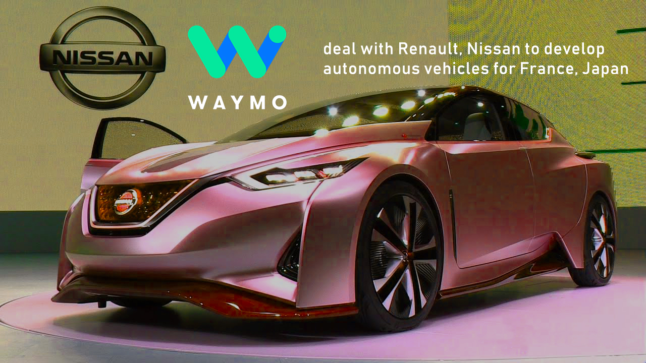 Waymo to make Self-driving Cars in Collaboration with Nissan & Renault