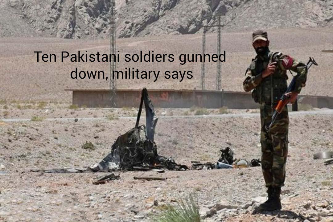 Ten Pakistani Soldiers Shot Dead – Army Spokesman