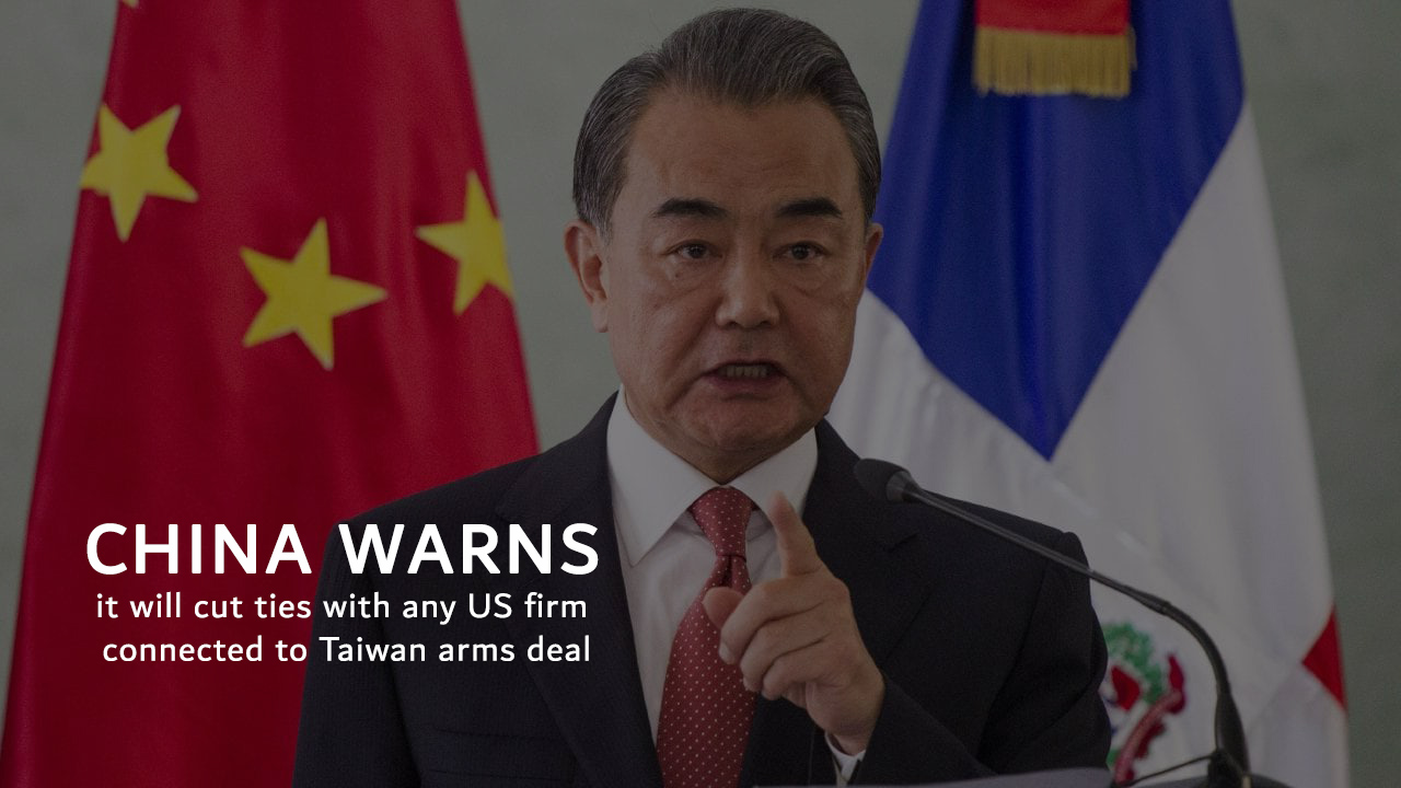 Will Cut Ties with any firm of US be a part in Taiwan arms Deal – China