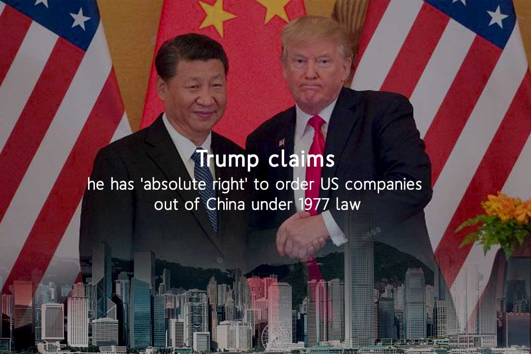 Trump claims to Order US firms out of China under 1977 Law