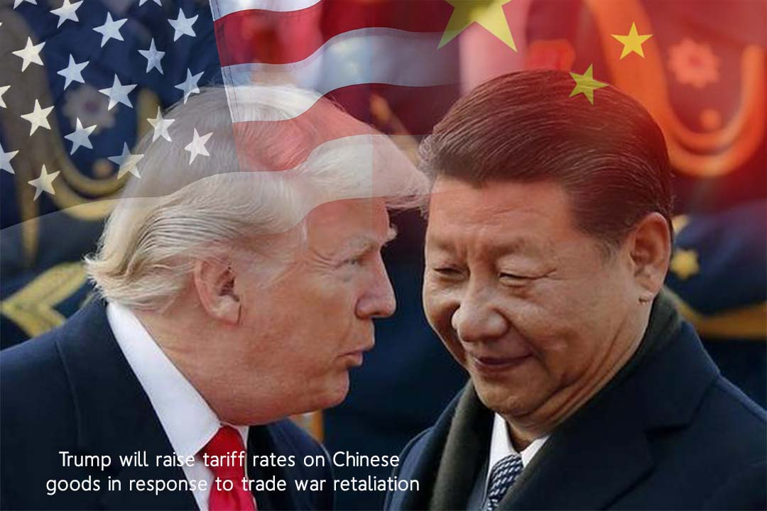 Trump will rise tariff on Chinese Products as a revenge of Trade war