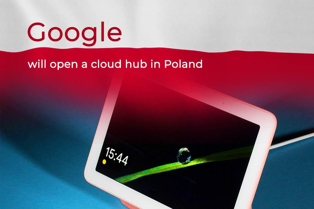 Google to Open Cloud Region in Poland