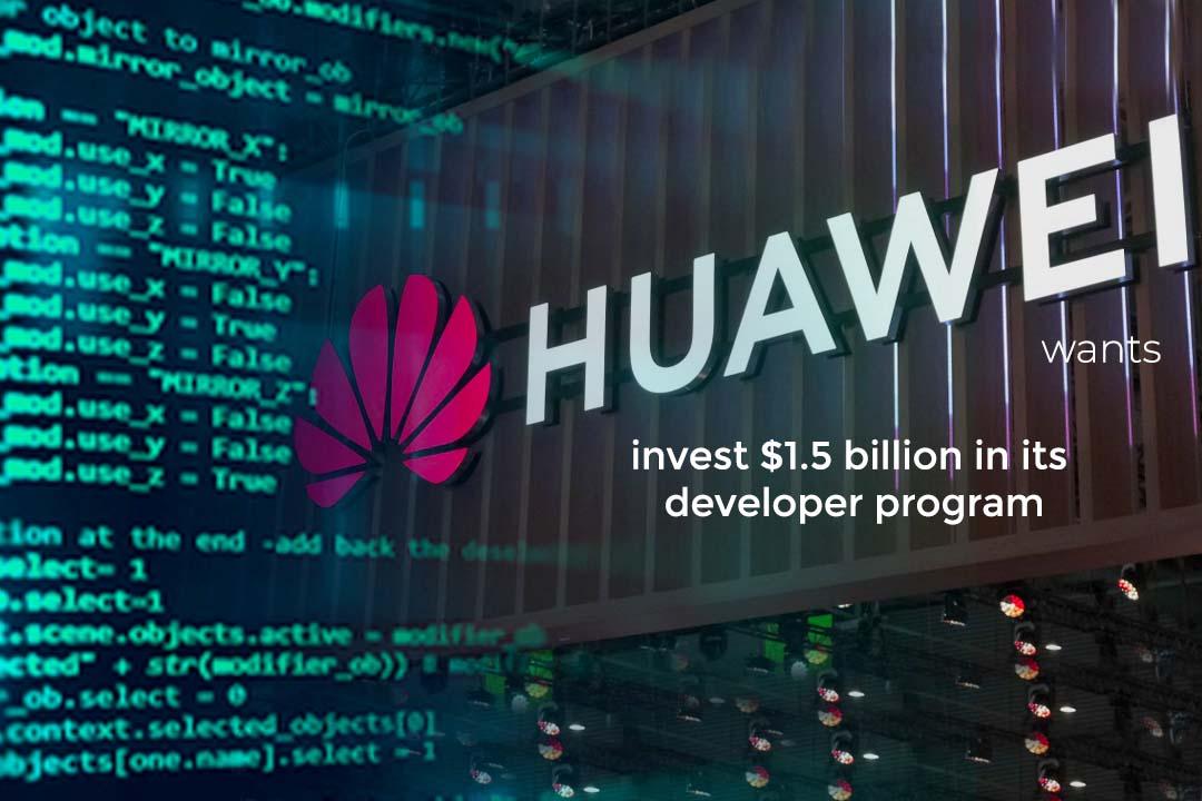 Huawei will Invest $1.5 billion over next 5 years in developer program