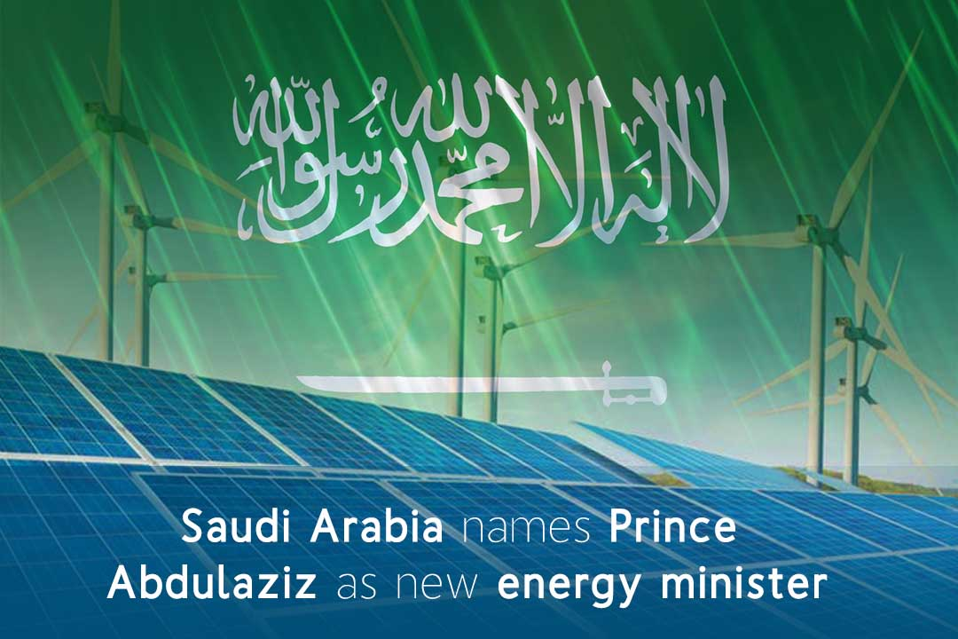 Prince Abdulaziz named as KSA new Energy Minister