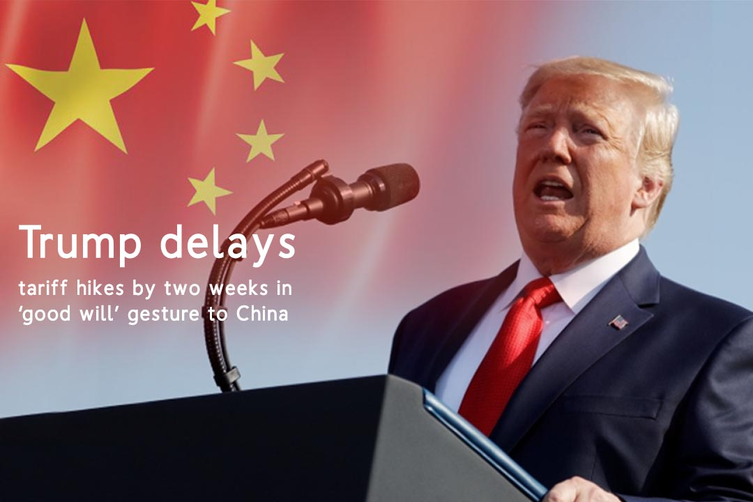 Trump Delays tariff rise on Chinese Products by two Weeks