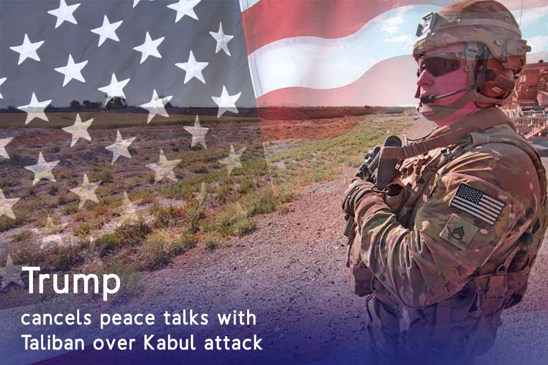 Trump suspend peace talks with Taliban due to Kabul Attack