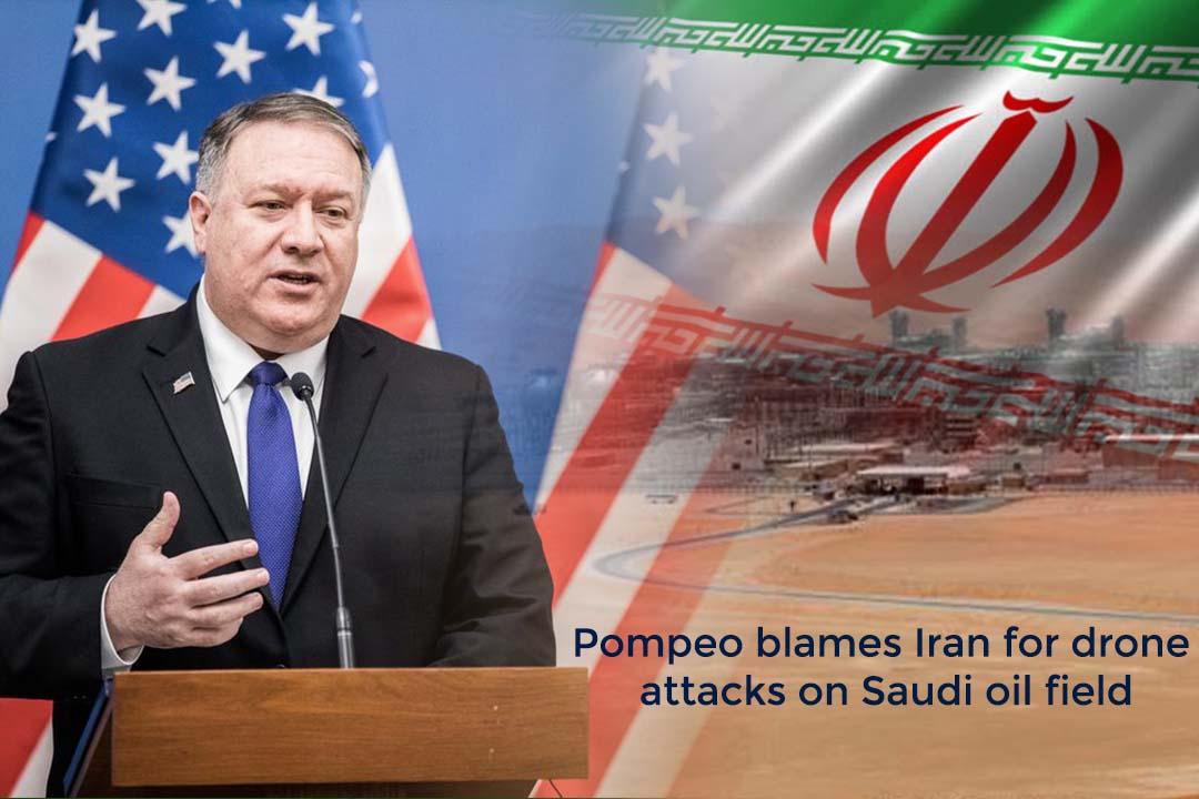 US Secretary of State Accused Iran for drone Attacks at Saudi Oil Field