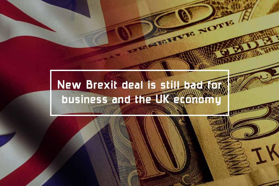 New Brexit deal is still bad for the UK economy and Business