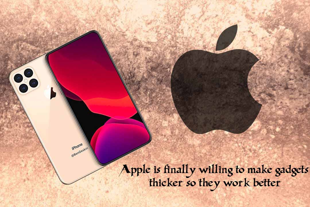 Apple is finally ready to create Devices thicker to work efficiently