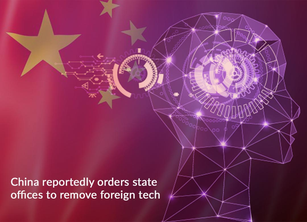China orders State Offices to Pull Out Foreign Technology within three months