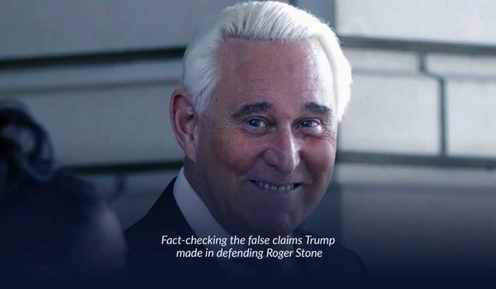 In defense of Roger Stone, Trump investigated the truth of false claims