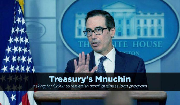 Mnuchin requested another $250B to address small business loan program